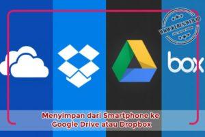 Menyimpan dari Smartphone ke Google Drive atau Dropbox