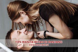 Tips Agar Wanita Betah di Atas Ranjang