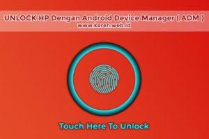 Unlock Segala Jenis HP Menggunakan Android Device Manager (ADM)